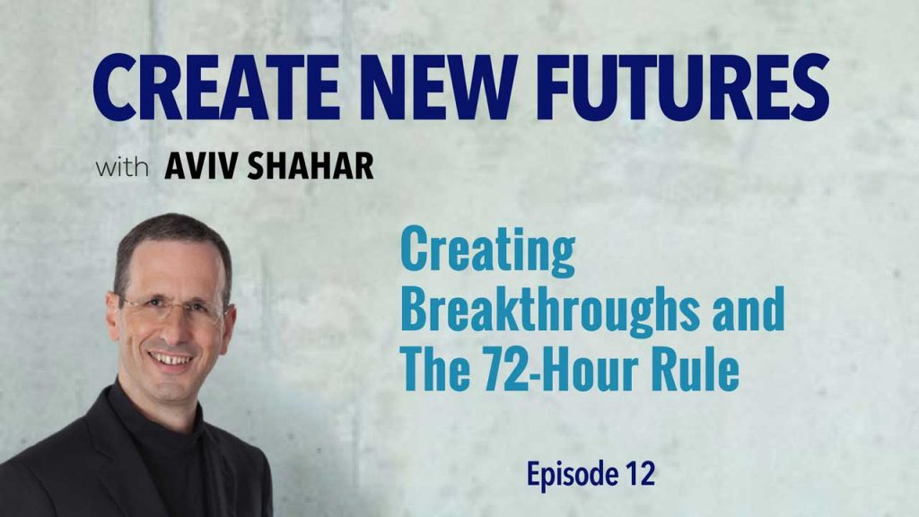 Creating Breakthroughs and The 72-Hour Rule