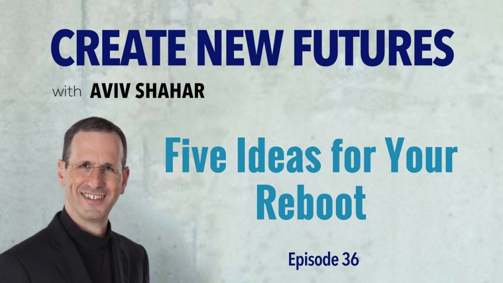 Five Ideas for Your Reboot