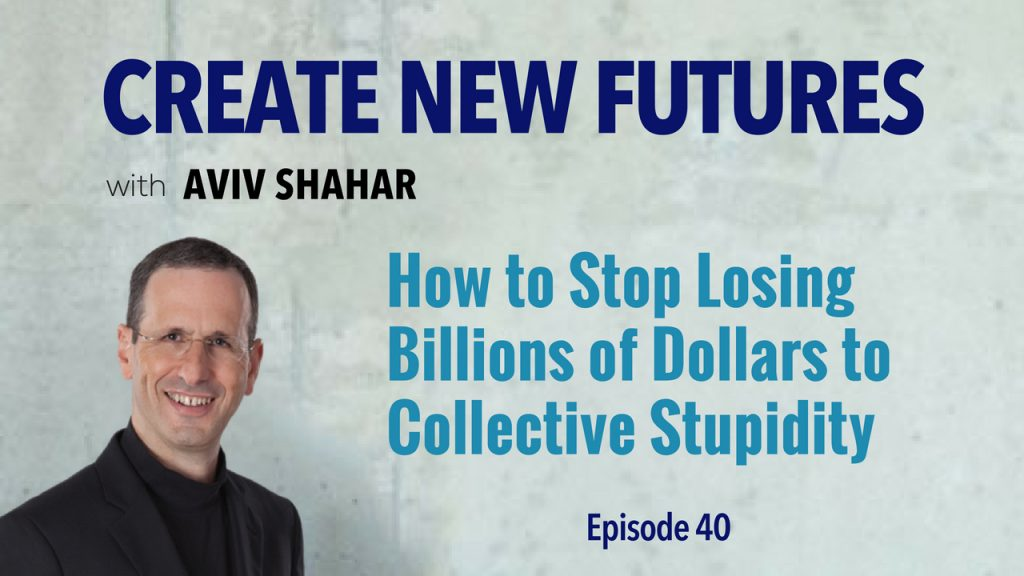 How to Stop Losing Billions of Dollars to Collective Stupidity